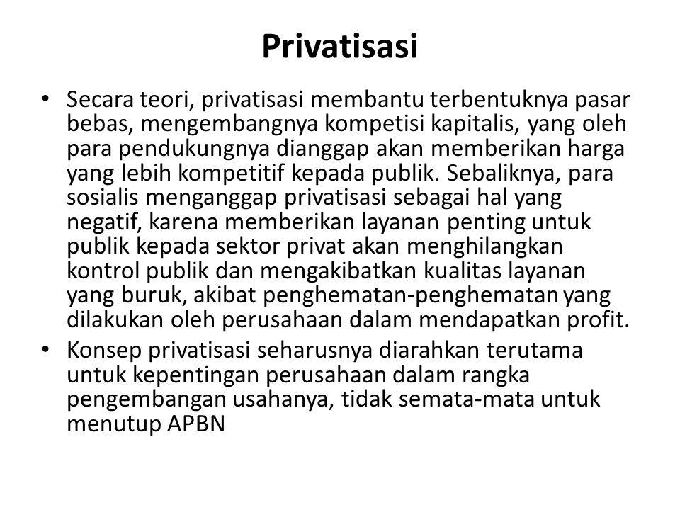 Privatisasi Secara teori, privatisasi membantu terbentuknya pasar bebas, mengembangnya kompetisi kapitalis, yang oleh para pendukungnya dianggap akan memberikan harga yang lebih kompetitif kepada publik.