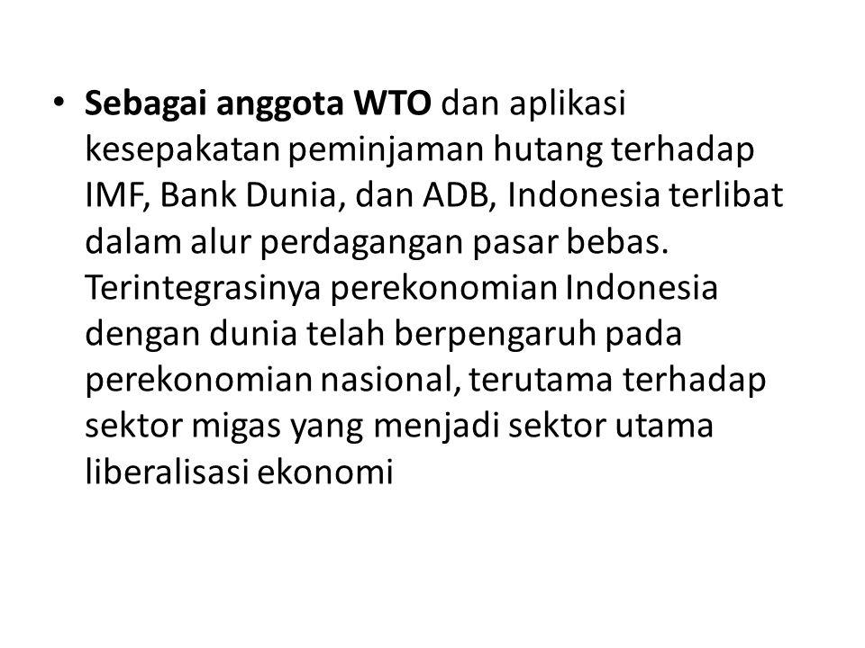 Sebagai anggota WTO dan aplikasi kesepakatan peminjaman hutang terhadap IMF, Bank Dunia, dan ADB, Indonesia terlibat dalam alur perdagangan pasar bebas.
