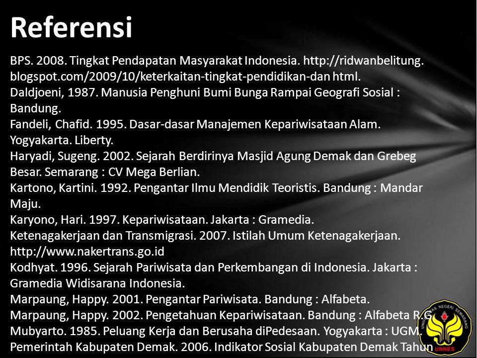 Referensi BPS. 2008. Tingkat Pendapatan Masyarakat Indonesia. http://ridwanbelitung. blogspot.com/2009/10/keterkaitan-tingkat-pendidikan-dan html. Dal