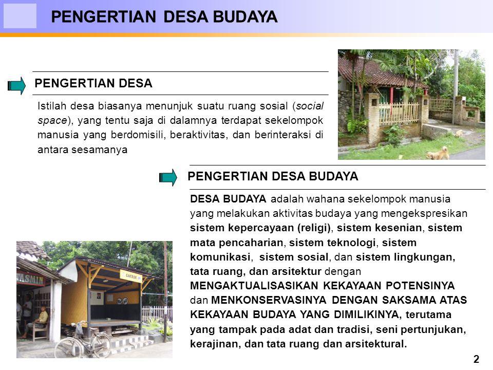 2 PENGERTIAN DESA BUDAYA DESA BUDAYA adalah wahana sekelompok manusia yang melakukan aktivitas budaya yang mengekspresikan sistem kepercayaan (religi)