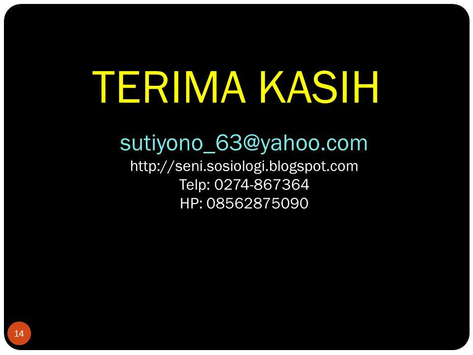 14 TERIMA KASIH sutiyono_63@yahoo.com http://seni.sosiologi.blogspot.com Telp: 0274-867364 HP: 08562875090
