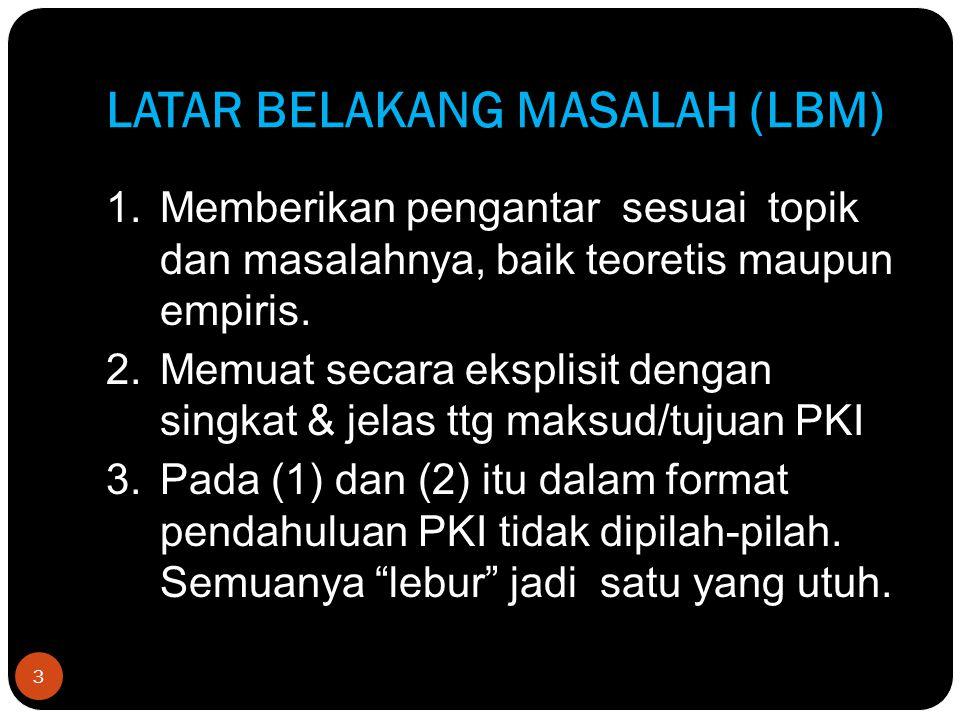 LATAR BELAKANG MASALAH (LBM) 3 1.Memberikan pengantar sesuai topik dan masalahnya, baik teoretis maupun empiris. 2.Memuat secara eksplisit dengan sing