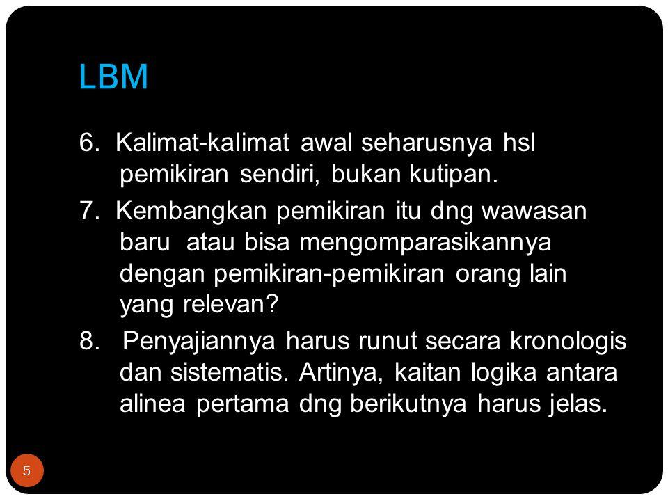 LBM 5 6. Kalimat-kalimat awal seharusnya hsl pemikiran sendiri, bukan kutipan. 7. Kembangkan pemikiran itu dng wawasan baru atau bisa mengomparasikann
