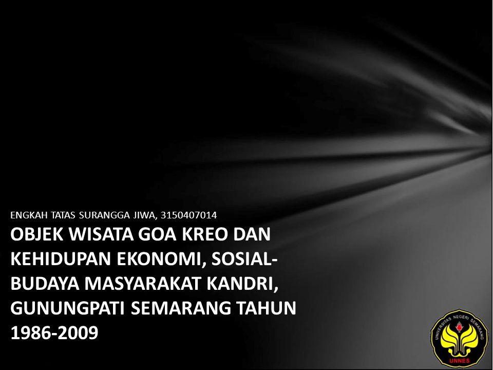 ENGKAH TATAS SURANGGA JIWA, 3150407014 OBJEK WISATA GOA KREO DAN KEHIDUPAN EKONOMI, SOSIAL- BUDAYA MASYARAKAT KANDRI, GUNUNGPATI SEMARANG TAHUN 1986-2009