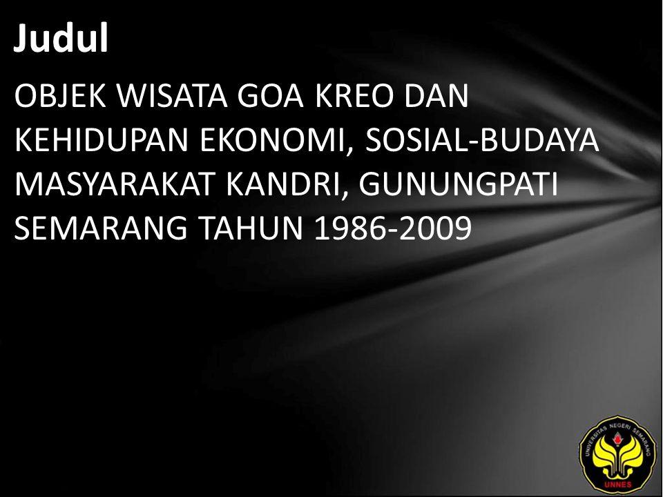 Judul OBJEK WISATA GOA KREO DAN KEHIDUPAN EKONOMI, SOSIAL-BUDAYA MASYARAKAT KANDRI, GUNUNGPATI SEMARANG TAHUN 1986-2009