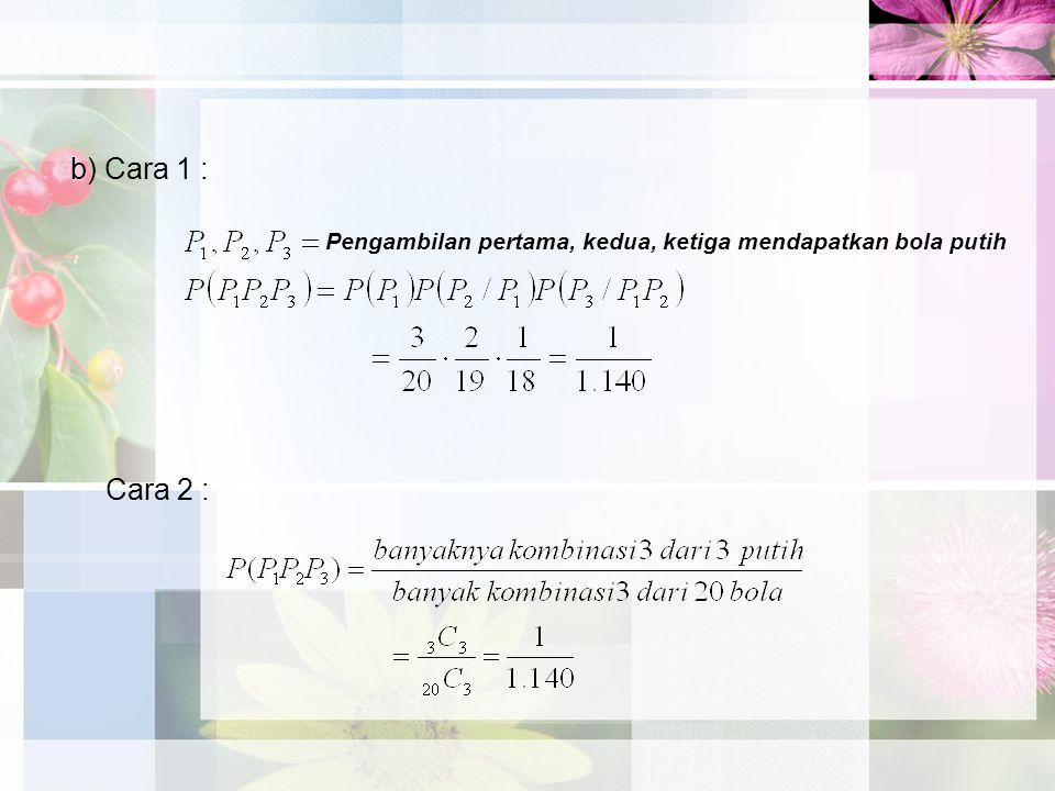 b) Cara 1 : Cara 2 : Pengambilan pertama, kedua, ketiga mendapatkan bola putih