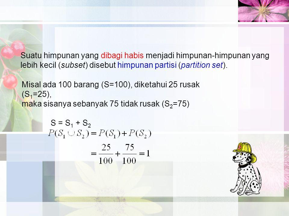 Misal ada 100 barang (S=100), diketahui 25 rusak (S 1 =25), maka sisanya sebanyak 75 tidak rusak (S 2 =75) S = S 1 + S 2 Suatu himpunan yang dibagi ha
