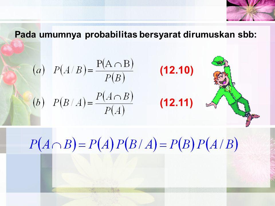 Pada umumnya probabilitas bersyarat dirumuskan sbb: (12.11) (12.10)