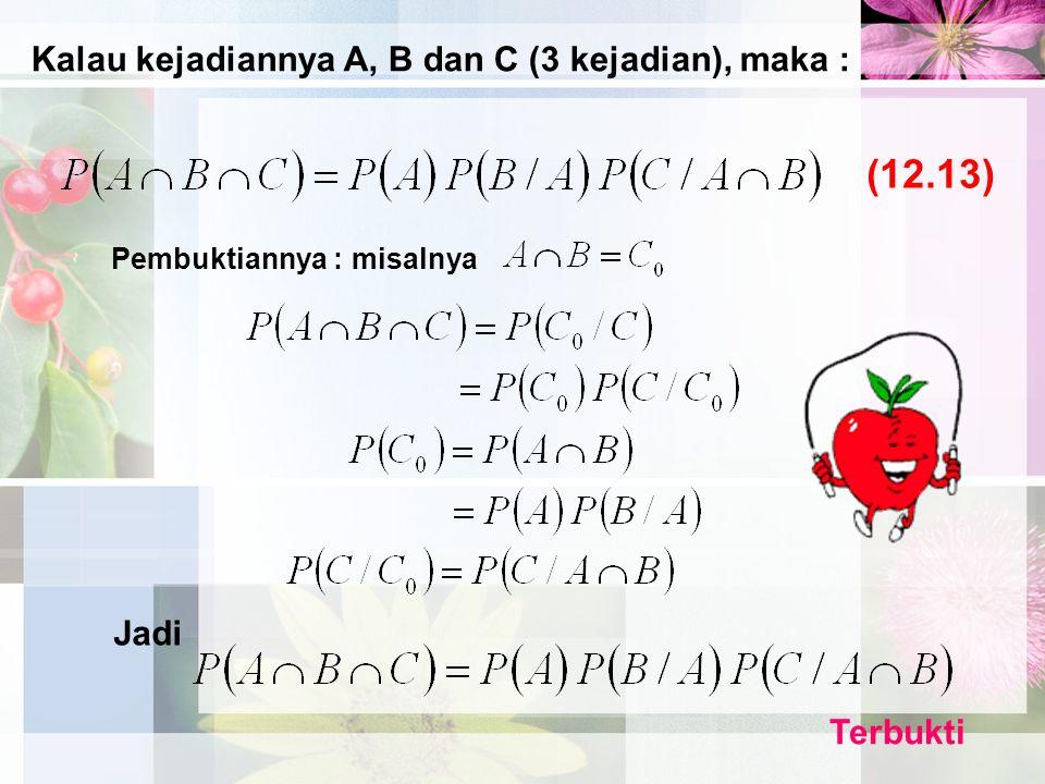 Kalau kejadiannya A, B dan C (3 kejadian), maka : Pembuktiannya : misalnya Jadi Terbukti (12.13)