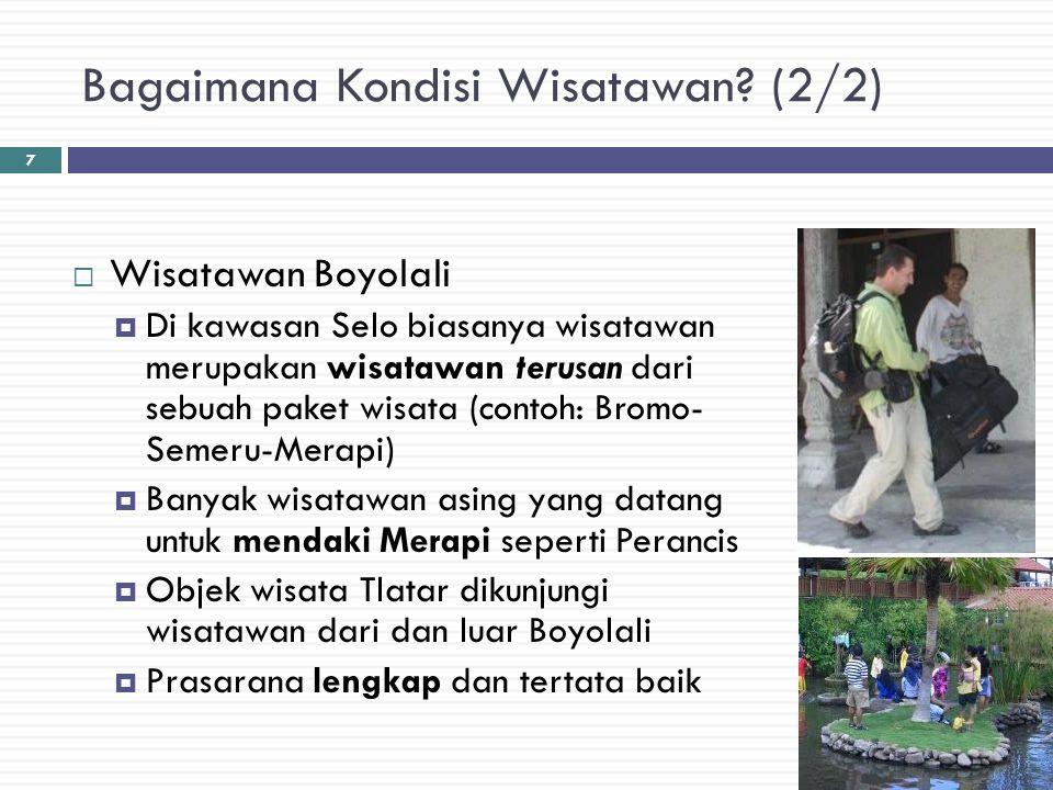 Bagaimana Kondisi Wisatawan? (2/2)  Wisatawan Boyolali  Di kawasan Selo biasanya wisatawan merupakan wisatawan terusan dari sebuah paket wisata (con