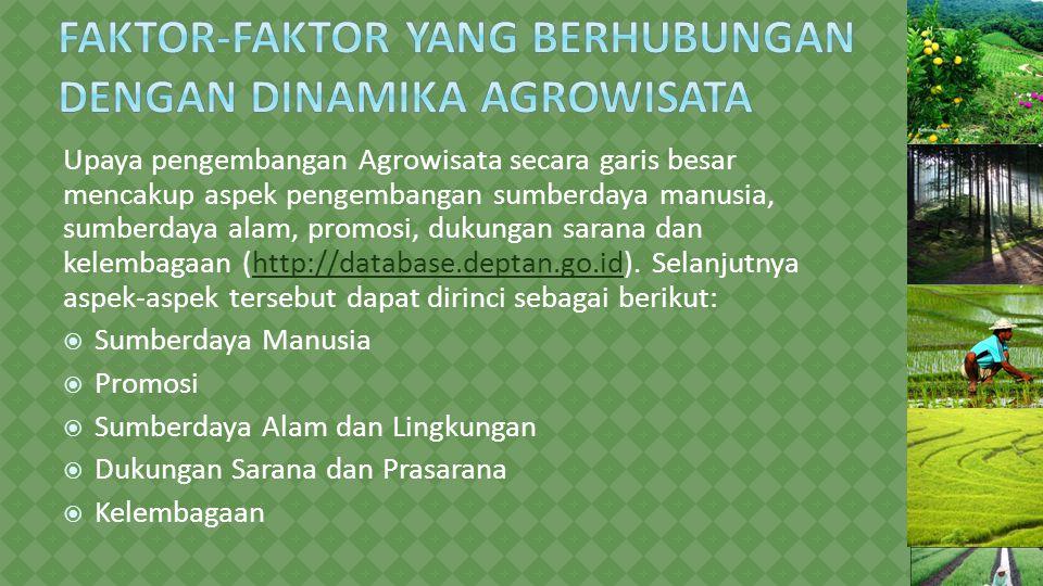 Upaya pengembangan Agrowisata secara garis besar mencakup aspek pengembangan sumberdaya manusia, sumberdaya alam, promosi, dukungan sarana dan kelembagaan (http://database.deptan.go.id).