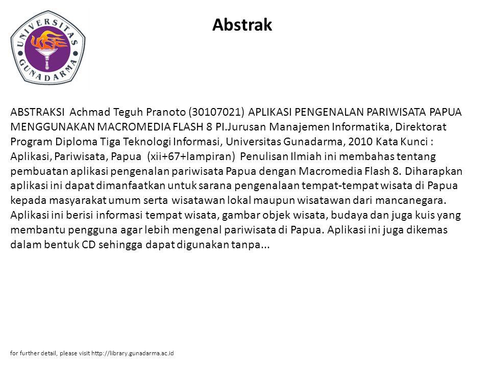 Abstrak ABSTRAKSI Achmad Teguh Pranoto (30107021) APLIKASI PENGENALAN PARIWISATA PAPUA MENGGUNAKAN MACROMEDIA FLASH 8 PI.Jurusan Manajemen Informatika