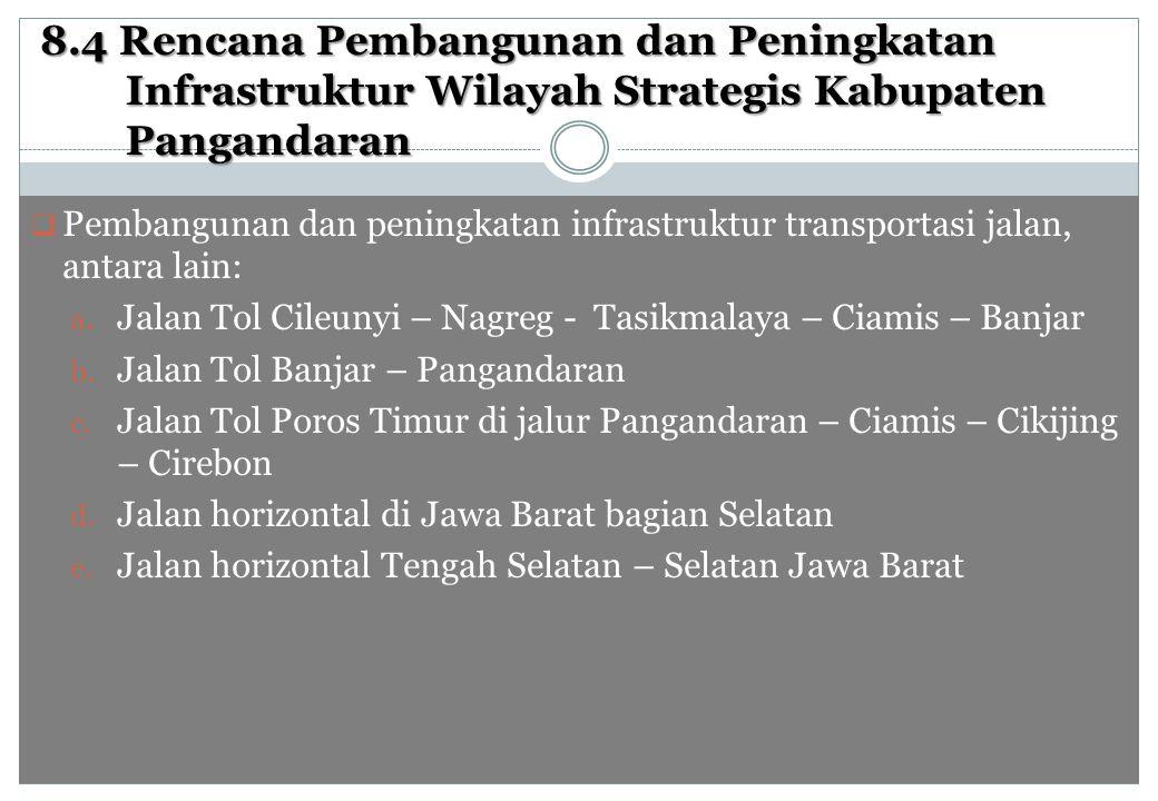 8.4 Rencana Pembangunan dan Peningkatan Infrastruktur Wilayah Strategis Kabupaten Pangandaran  Pembangunan dan peningkatan infrastruktur transportasi