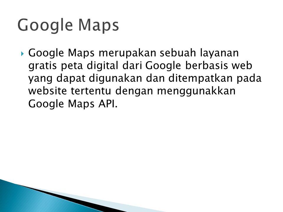  Google Maps merupakan sebuah layanan gratis peta digital dari Google berbasis web yang dapat digunakan dan ditempatkan pada website tertentu dengan menggunakkan Google Maps API.