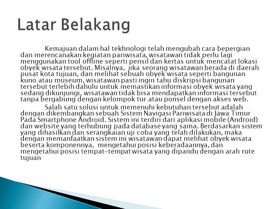 Berdasarkan latar belakang permasalahan diatas, maka perumusan masalah yang ada pada sistem ini adalah:  Bagaimana merancang bangun Sistem Navigasi Pariwisata di Jawa Timur pada Smartphone Android yang dapat membantu wisatawan dalam mendapatkan informasi mengenai obyek wisata yang ada di Jawa Timur.