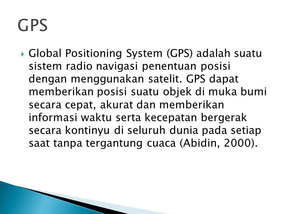  Segmen kontrol (control segment) yang terdiri dari stasiun-stasiun pemonitor dan pengontrol satelit  Segmen satelit (space segment) yang terdiri dari satelit-satelit GPS  Segmen pengguna (user segment) yang terdiri dari pengguna sipil dan militer