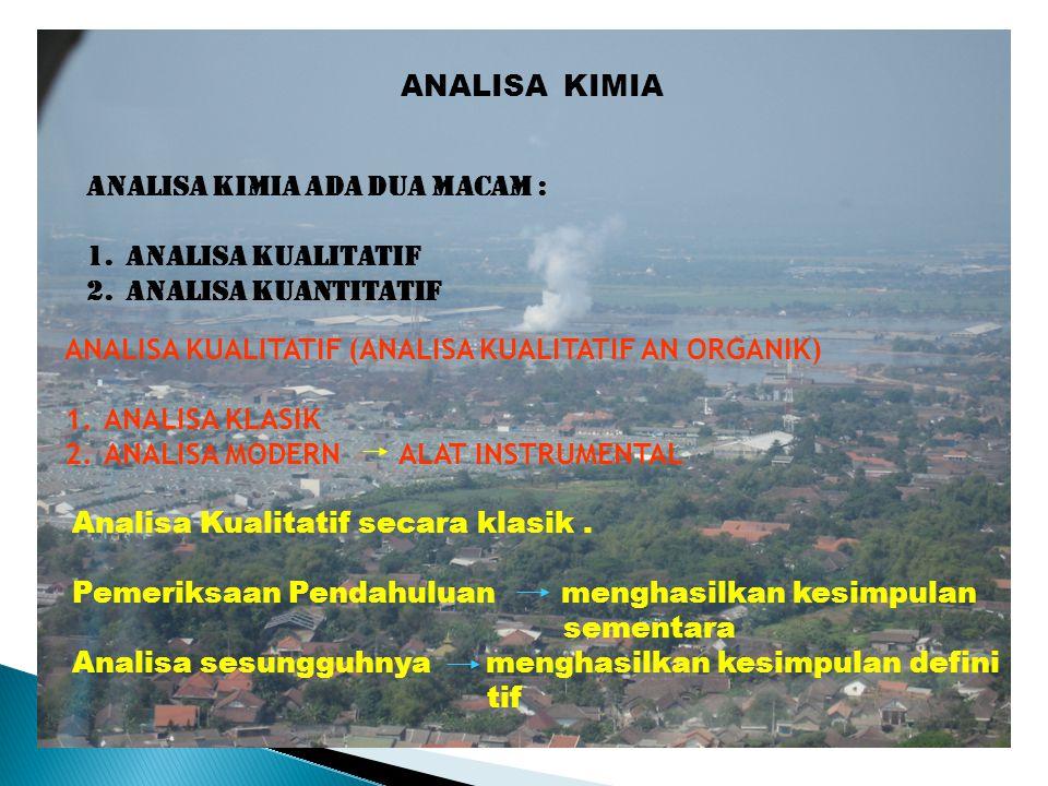 ANALISA KIMIA Analisa kimia ada dua macam : 1.Analisa kualitatif 2.Analisa kuantitatif ANALISA KUALITATIF (ANALISA KUALITATIF AN ORGANIK) 1.ANALISA KL