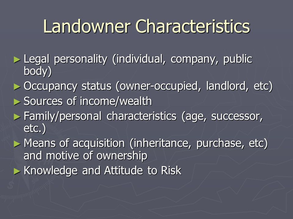 Landowner Characteristics ► Legal personality (individual, company, public body) ► Occupancy status (owner-occupied, landlord, etc) ► Sources of incom