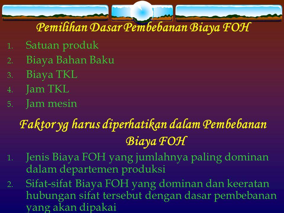 Pemilihan Dasar Pembebanan Biaya FOH 1.Satuan produk 2.