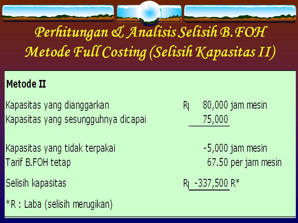 Perhitungan & Analisis Selisih B.FOH Metode Full Costing (Selisih Kapasitas II)