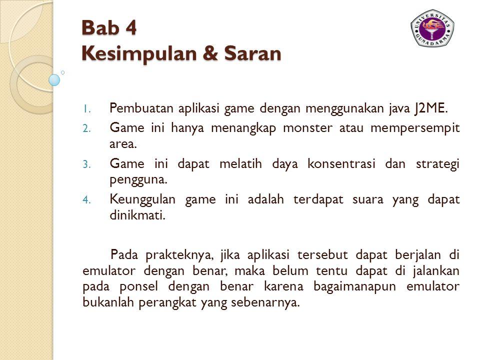 Bab 4 Kesimpulan & Saran 1.Pembuatan aplikasi game dengan menggunakan java J2ME.