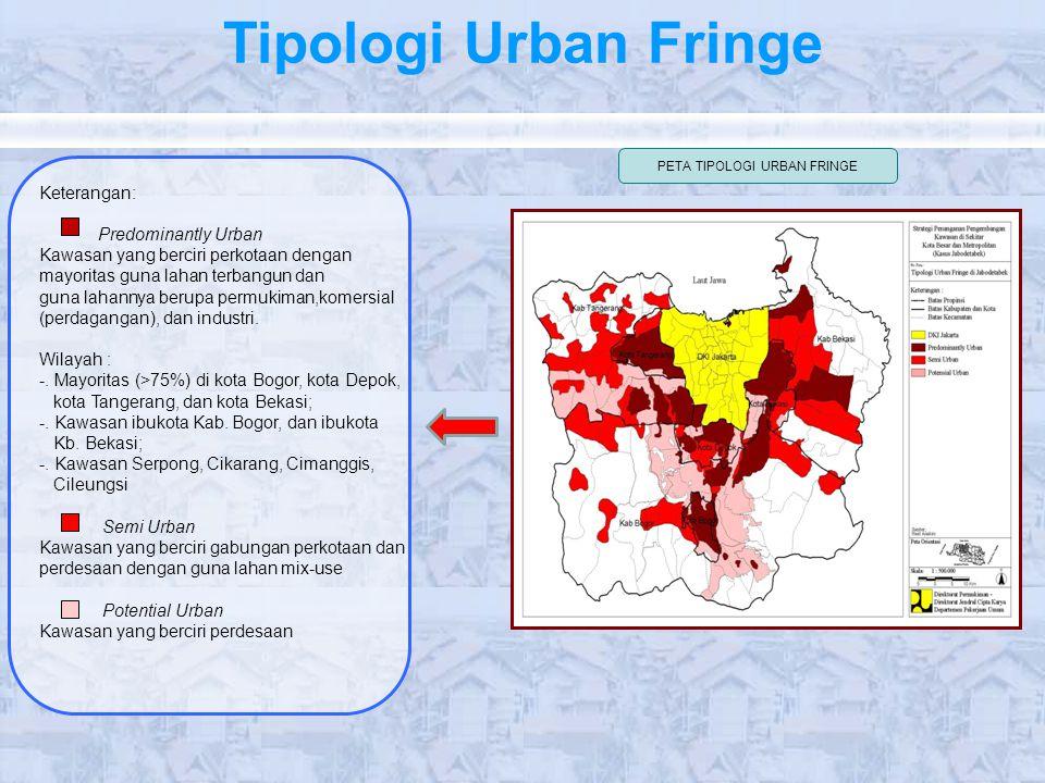 Tipologi Urban Fringe PETA TIPOLOGI URBAN FRINGE Keterangan: Predominantly Urban Kawasan yang berciri perkotaan dengan mayoritas guna lahan terbangun
