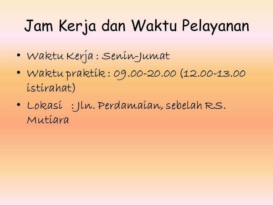 Jam Kerja dan Waktu Pelayanan Waktu Kerja : Senin-Jumat Waktu praktik : 09.00-20.00 (12.00-13.00 istirahat) Lokasi: Jln.