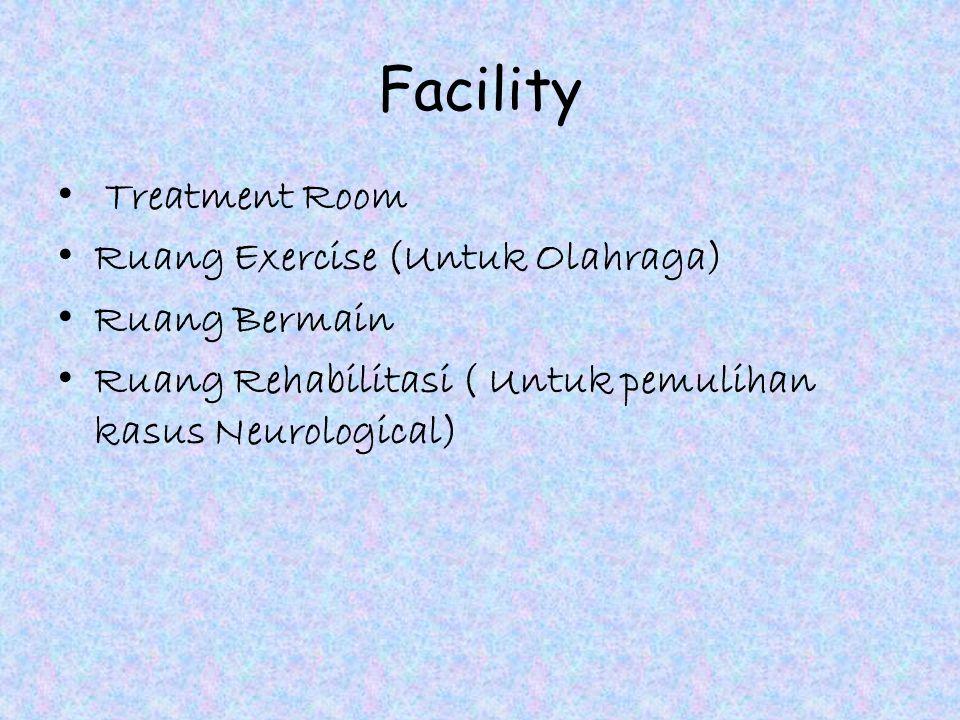 Facility Treatment Room Ruang Exercise (Untuk Olahraga) Ruang Bermain Ruang Rehabilitasi ( Untuk pemulihan kasus Neurological)