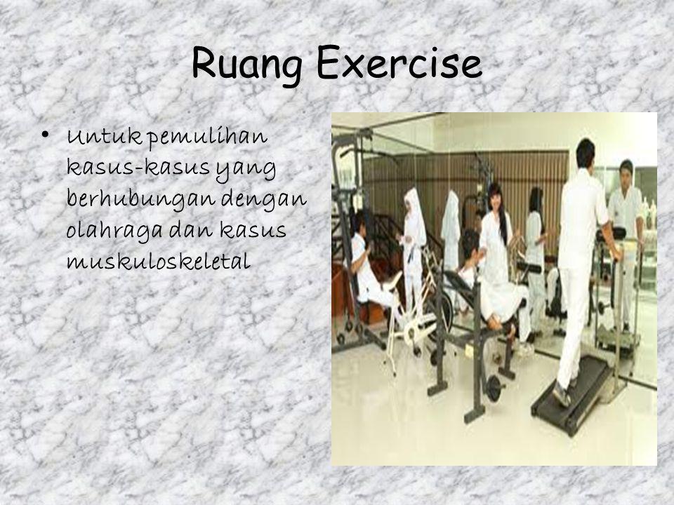 Ruang Exercise Untuk pemulihan kasus-kasus yang berhubungan dengan olahraga dan kasus muskuloskeletal