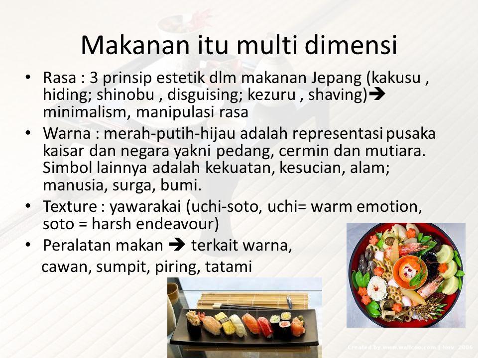 Makanan itu multi dimensi Rasa : 3 prinsip estetik dlm makanan Jepang (kakusu, hiding; shinobu, disguising; kezuru, shaving)  minimalism, manipulasi