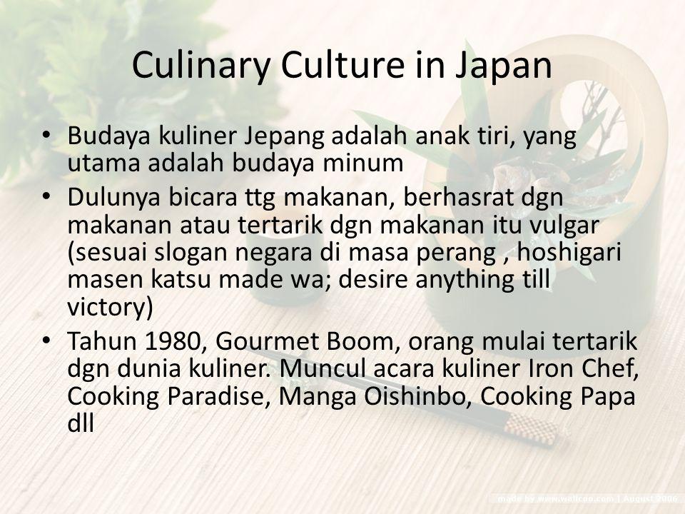 Culinary Culture in Japan Budaya kuliner Jepang adalah anak tiri, yang utama adalah budaya minum Dulunya bicara ttg makanan, berhasrat dgn makanan ata