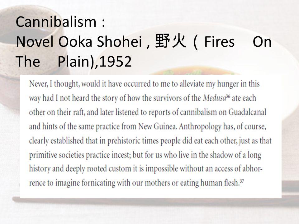 Cannibalism : Novel Ooka Shohei, 野火( Fires On The Plain),1952
