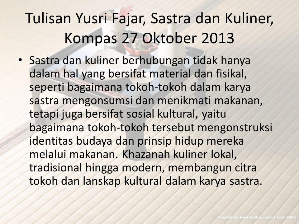 Tulisan Yusri Fajar, Sastra dan Kuliner, Kompas 27 Oktober 2013 Dalam kajian sastra dan kuliner (literary and culinary studies), makanan dapat dilihat sebagai medium untuk membangun karakterisasi tokoh.