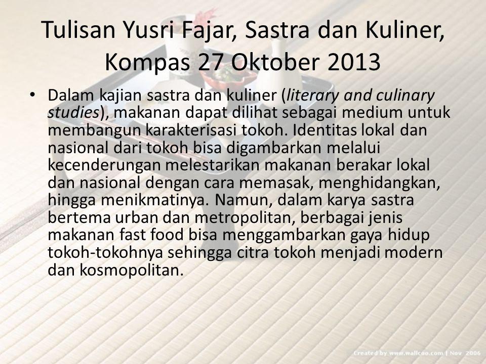 Tulisan Yusri Fajar, Sastra dan Kuliner, Kompas 27 Oktober 2013 Dalam kajian sastra dan kuliner (literary and culinary studies), makanan dapat dilihat