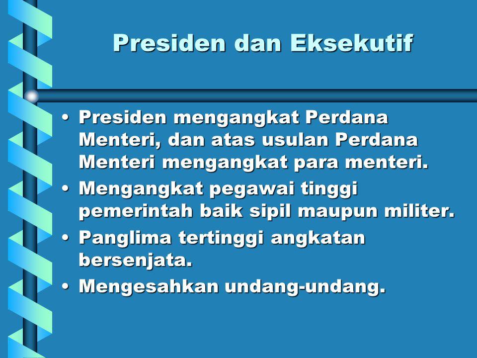 Presiden dan Eksekutif Presiden mengangkat Perdana Menteri, dan atas usulan Perdana Menteri mengangkat para menteri.Presiden mengangkat Perdana Menteri, dan atas usulan Perdana Menteri mengangkat para menteri.