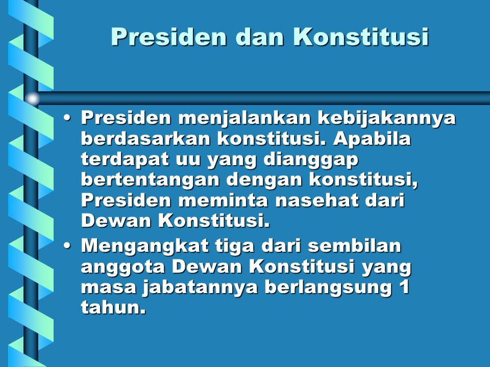 Presiden dan Konstitusi Presiden menjalankan kebijakannya berdasarkan konstitusi.