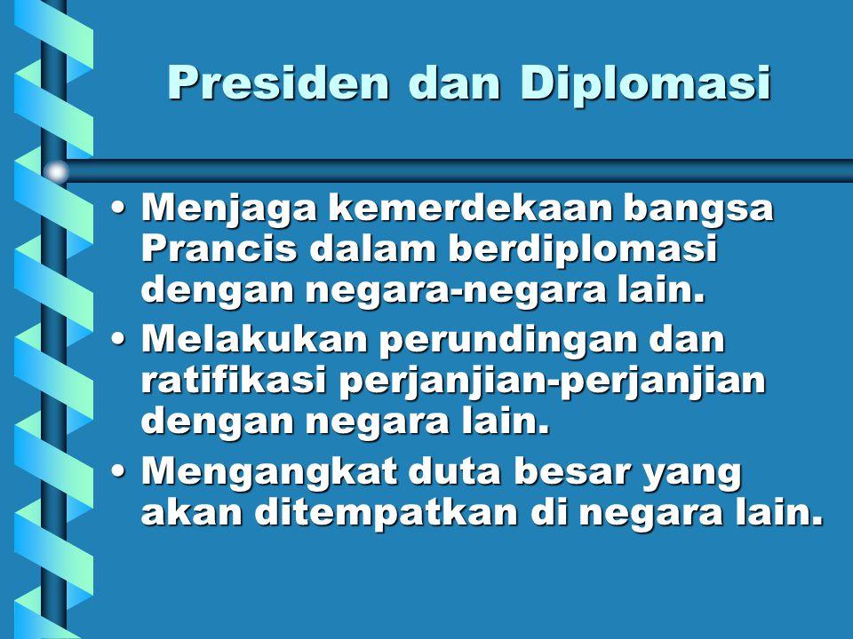 Presiden dan Diplomasi Menjaga kemerdekaan bangsa Prancis dalam berdiplomasi dengan negara-negara lain.Menjaga kemerdekaan bangsa Prancis dalam berdiplomasi dengan negara-negara lain.