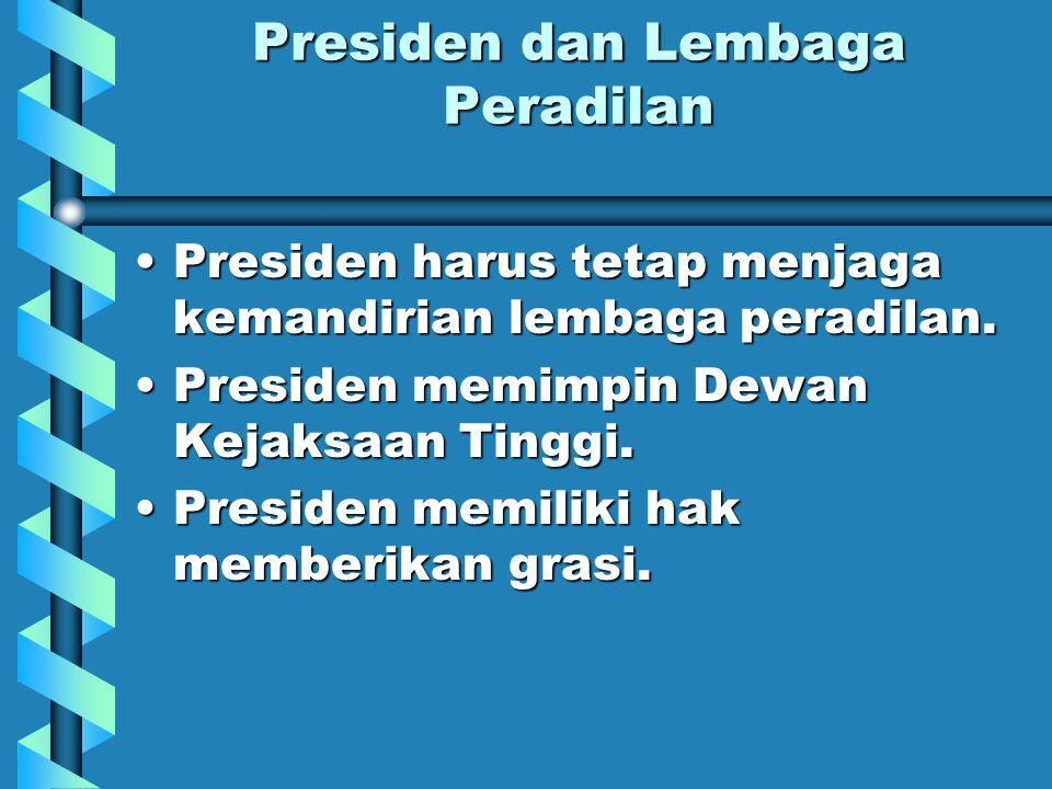 Presiden dan Lembaga Peradilan Presiden harus tetap menjaga kemandirian lembaga peradilan.Presiden harus tetap menjaga kemandirian lembaga peradilan.