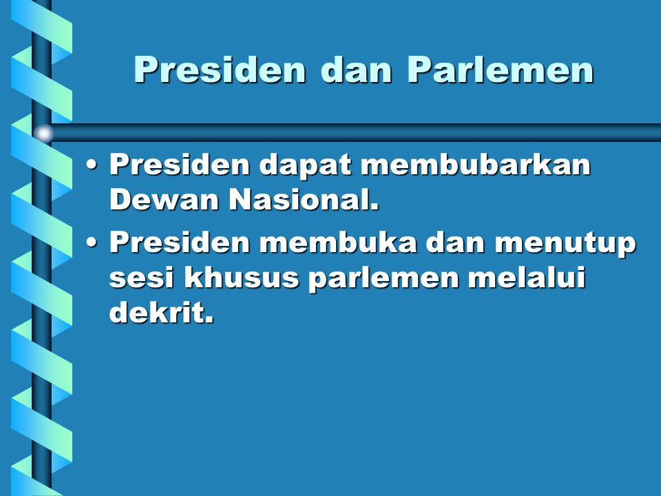 Presiden dan Parlemen Presiden dapat membubarkan Dewan Nasional.Presiden dapat membubarkan Dewan Nasional.
