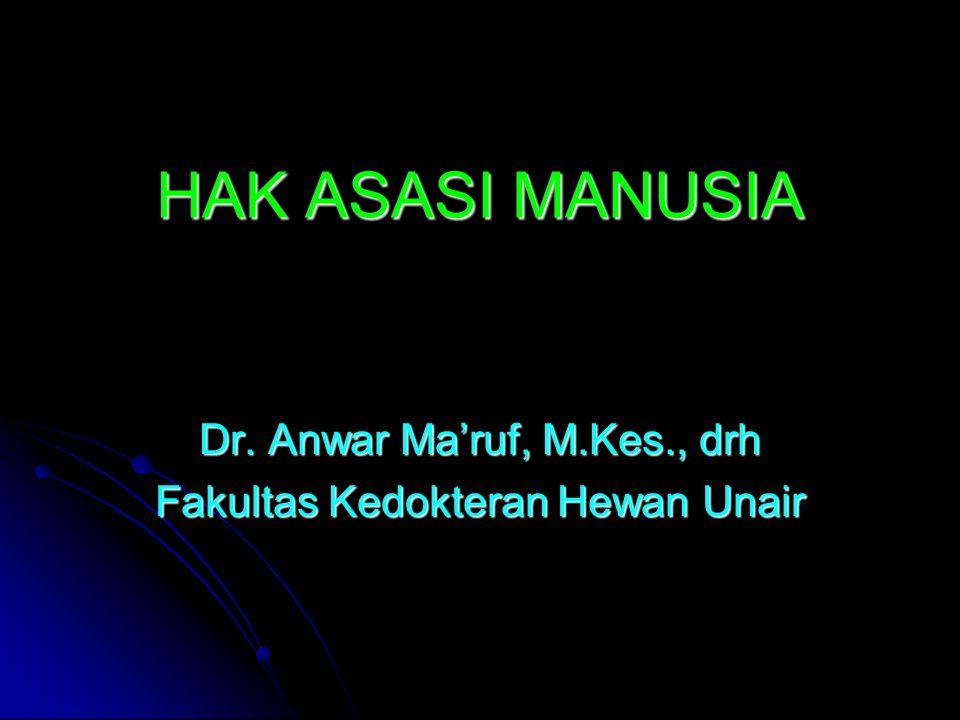 HAK ASASI MANUSIA Dr. Anwar Ma'ruf, M.Kes., drh Fakultas Kedokteran Hewan Unair