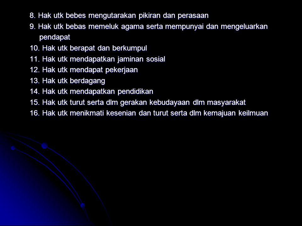 8. Hak utk bebes mengutarakan pikiran dan perasaan 9. Hak utk bebas memeluk agama serta mempunyai dan mengeluarkan pendapat pendapat 10. Hak utk berap
