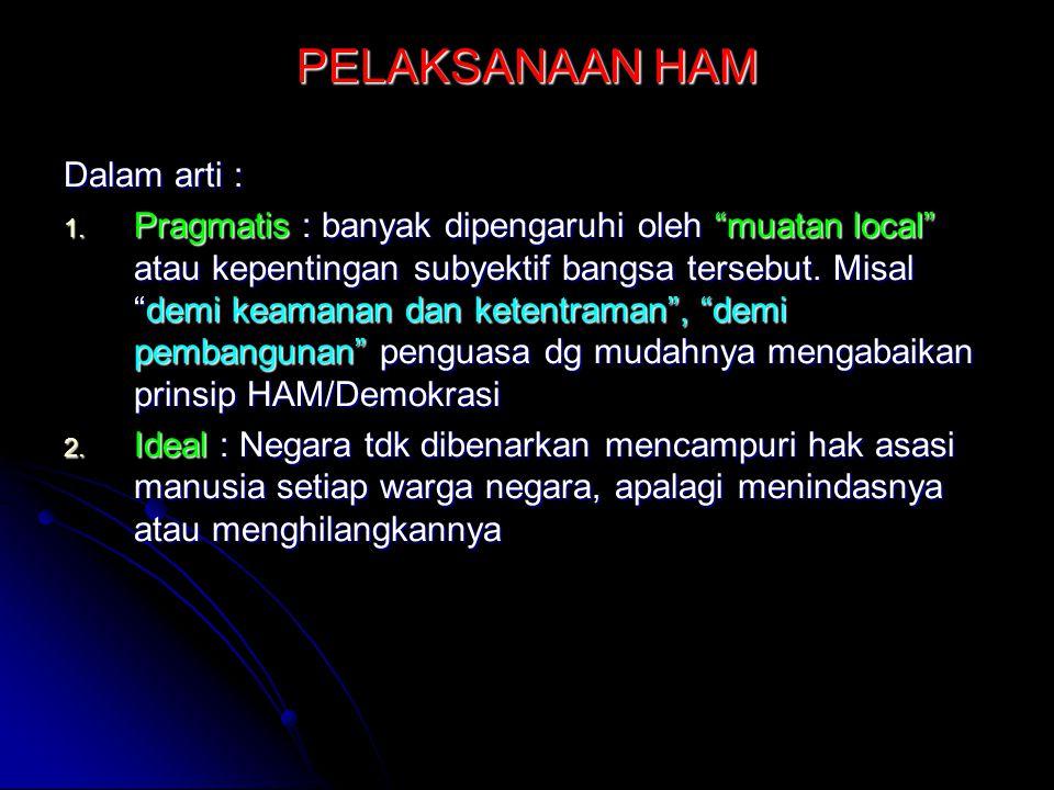 Indonesia  berpandangan bahwa pemajuan dan perlindungan HAM harus berdasarkan prinsip : Indonesia  berpandangan bahwa pemajuan dan perlindungan HAM harus berdasarkan prinsip : Hak sipil, politik, ekonomi, sosial budaya dan hak pembangunan merupakan satu kesatuan yg tdk dpt dipisahkan, baik dlm penerapan, pemantauan maupun pelaksanaannya (Hassan Wirajuda, 2005) Pasal 1 (3), Pasal 55 dan 56 Piagam PBB : upaya pemajuan dan perlindungan HAM harus dilakukan melalui suatu kerjasama internasional yg berdasarkan pd prinsip saling menghormati, kesederajatan dan hubungan antar negara serta hukum internasional yg berlaku Pasal 1 (3), Pasal 55 dan 56 Piagam PBB : upaya pemajuan dan perlindungan HAM harus dilakukan melalui suatu kerjasama internasional yg berdasarkan pd prinsip saling menghormati, kesederajatan dan hubungan antar negara serta hukum internasional yg berlaku Program Penegakan Hukum dan HAM  PP No.