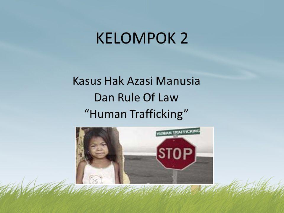 KELOMPOK 2 Kasus Hak Azasi Manusia Dan Rule Of Law Human Trafficking