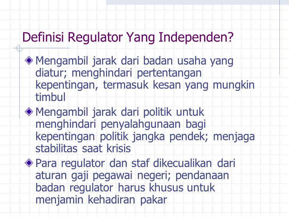 Definisi Regulator Yang Independen? Mengambil jarak dari badan usaha yang diatur; menghindari pertentangan kepentingan, termasuk kesan yang mungkin ti