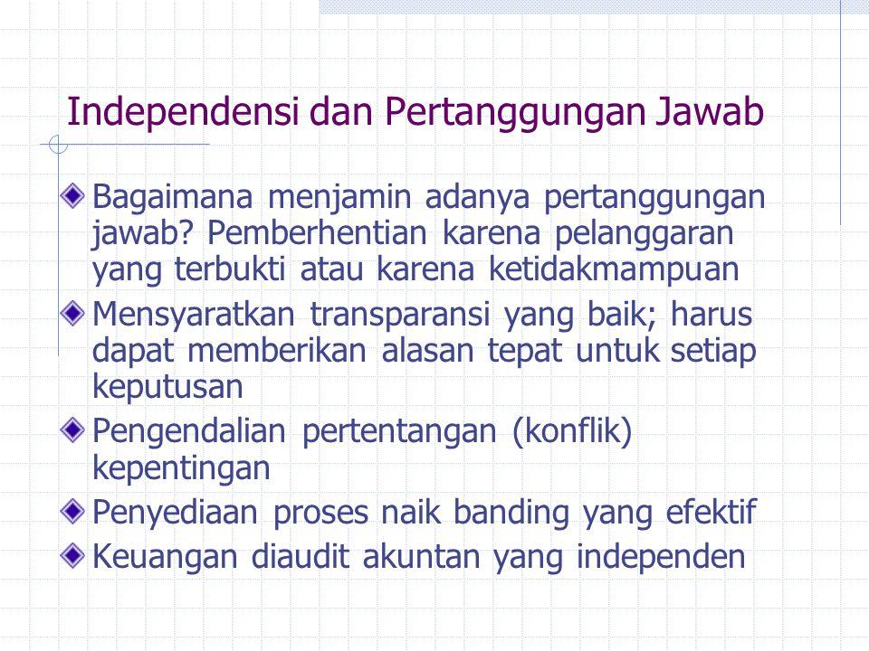 Independensi dan Pertanggungan Jawab Bagaimana menjamin adanya pertanggungan jawab? Pemberhentian karena pelanggaran yang terbukti atau karena ketidak
