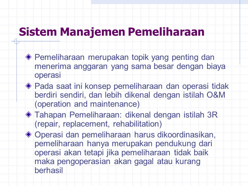 Sistem Manajemen Pemeliharaan Pemeliharaan merupakan topik yang penting dan menerima anggaran yang sama besar dengan biaya operasi Pada saat ini konse