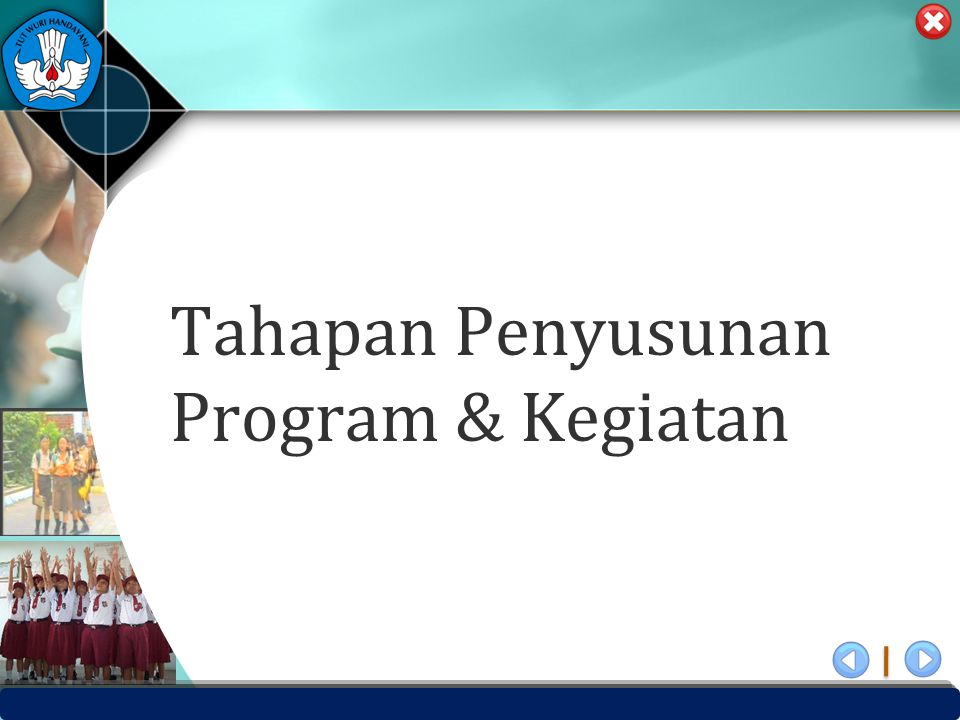 PUSAT PENJAMINAN MUTU PENDIDIKAN - BPSDMPK & PMP – KEMENDIKBUD -2012 Tahapan Penyusunan Program & Kegiatan