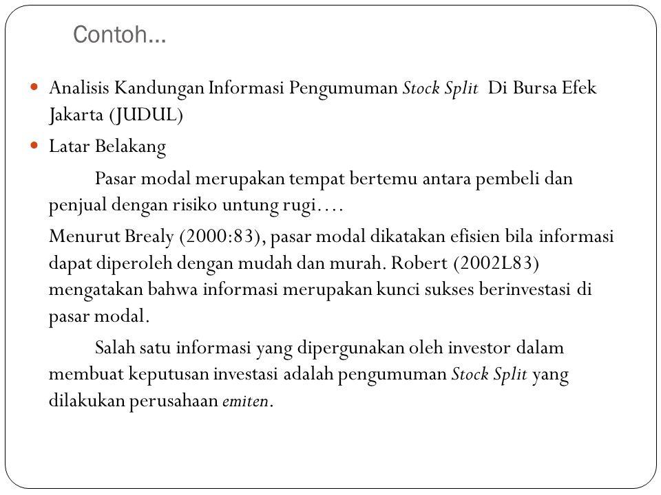 Contoh… Analisis Kandungan Informasi Pengumuman Stock Split Di Bursa Efek Jakarta (JUDUL) Latar Belakang Pasar modal merupakan tempat bertemu antara p