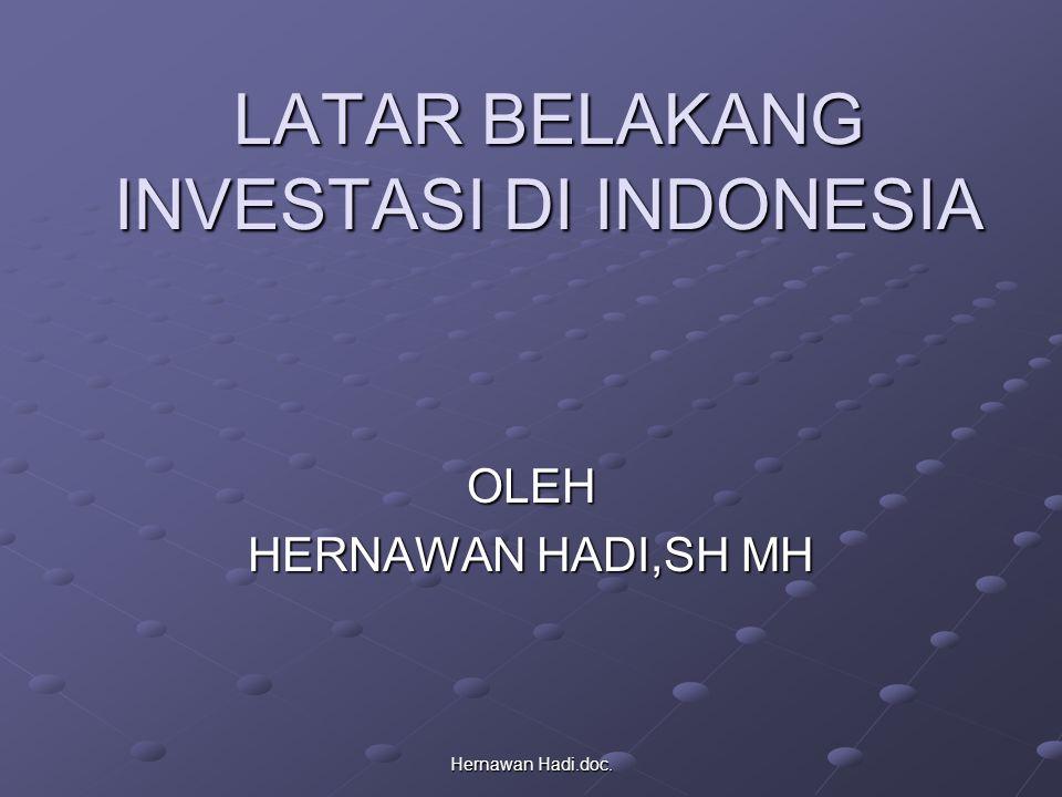 Hernawan Hadi.doc. LATAR BELAKANG INVESTASI DI INDONESIA OLEH HERNAWAN HADI,SH MH