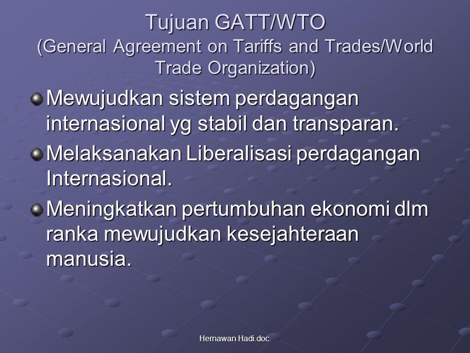 Hernawan Hadi.doc. Tujuan GATT/WTO (General Agreement on Tariffs and Trades/World Trade Organization) Mewujudkan sistem perdagangan internasional yg s